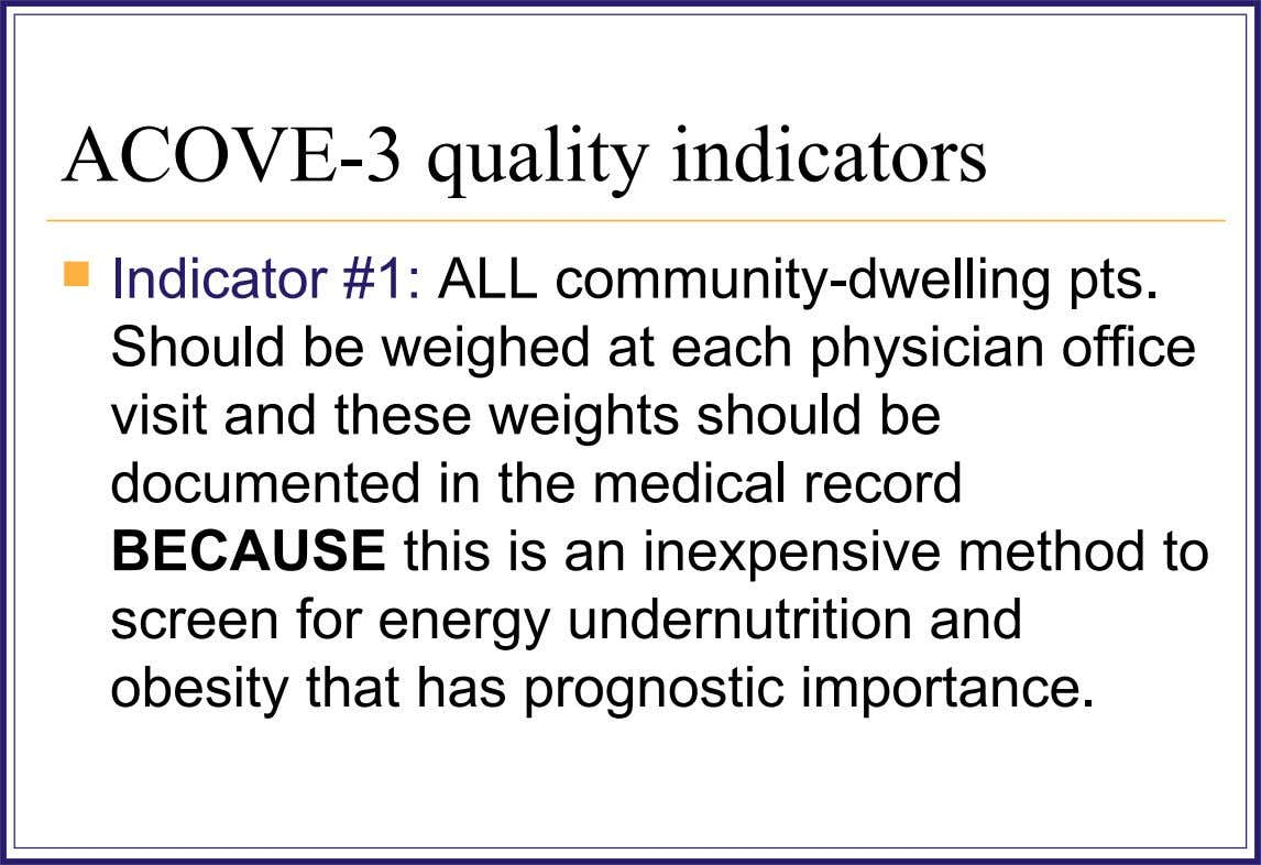 ACOVE-3 quality indicators  Indicator #1: ALL community-dwelling pts. Should be weighed at each physician office