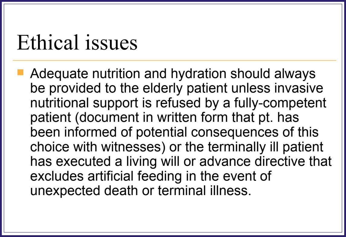 Ethical issues  Adequate nutrition and hydration should always be provided to the elderly patient unless
