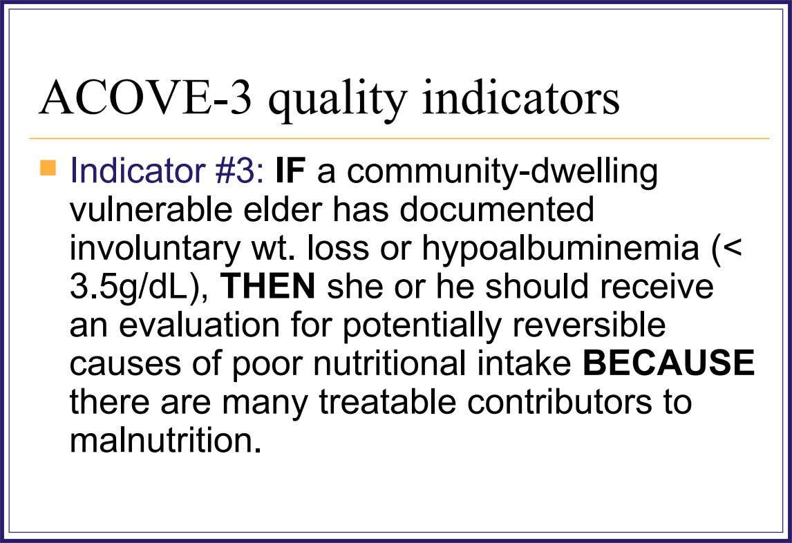 ACOVE-3 quality indicators  Indicator #3: IF a community-dwelling vulnerable elder has documented involuntary wt. loss