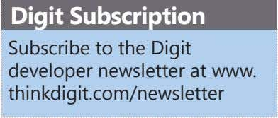 Digit Subscription Subscribe to the Digit developer newsletter at www. thinkdigit.com/newsletter