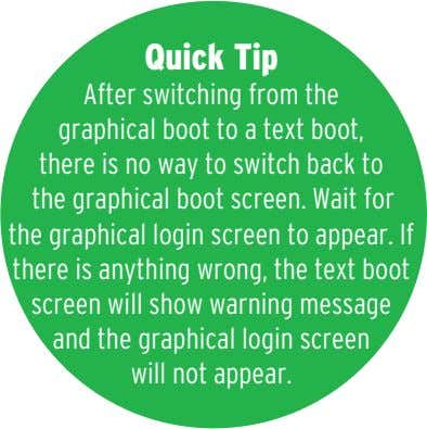 Quick Tip After switching from the graphical boot to a text boot, there is no