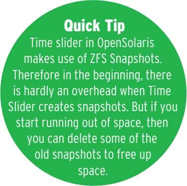 Quick Tip Time slider in OpenSolaris makes use of ZFS Snapshots. Therefore in the beginning,