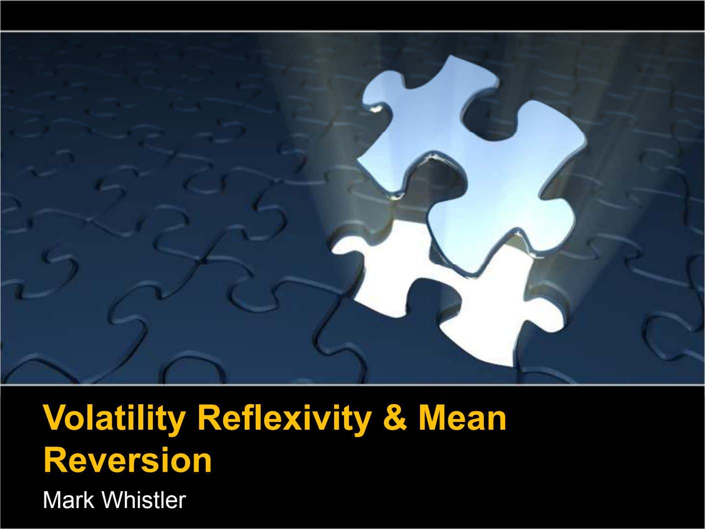 Volatility Reflexivity & Mean Reversion Mark Whistler