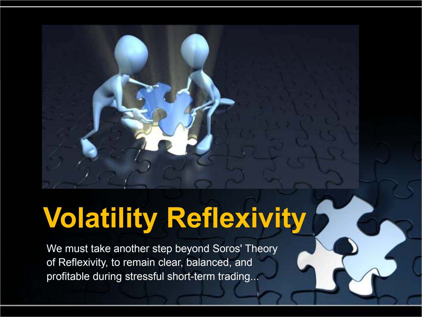 Volatility Reflexivity We must take another step beyond Soros' Theory of Reflexivity, to remain clear, balanced,