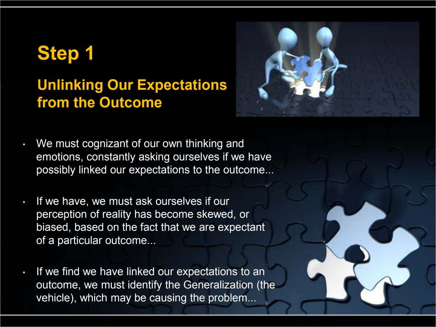 Step 1 Unlinking Our Expectations from the Outcome • We must cognizant of our own thinking