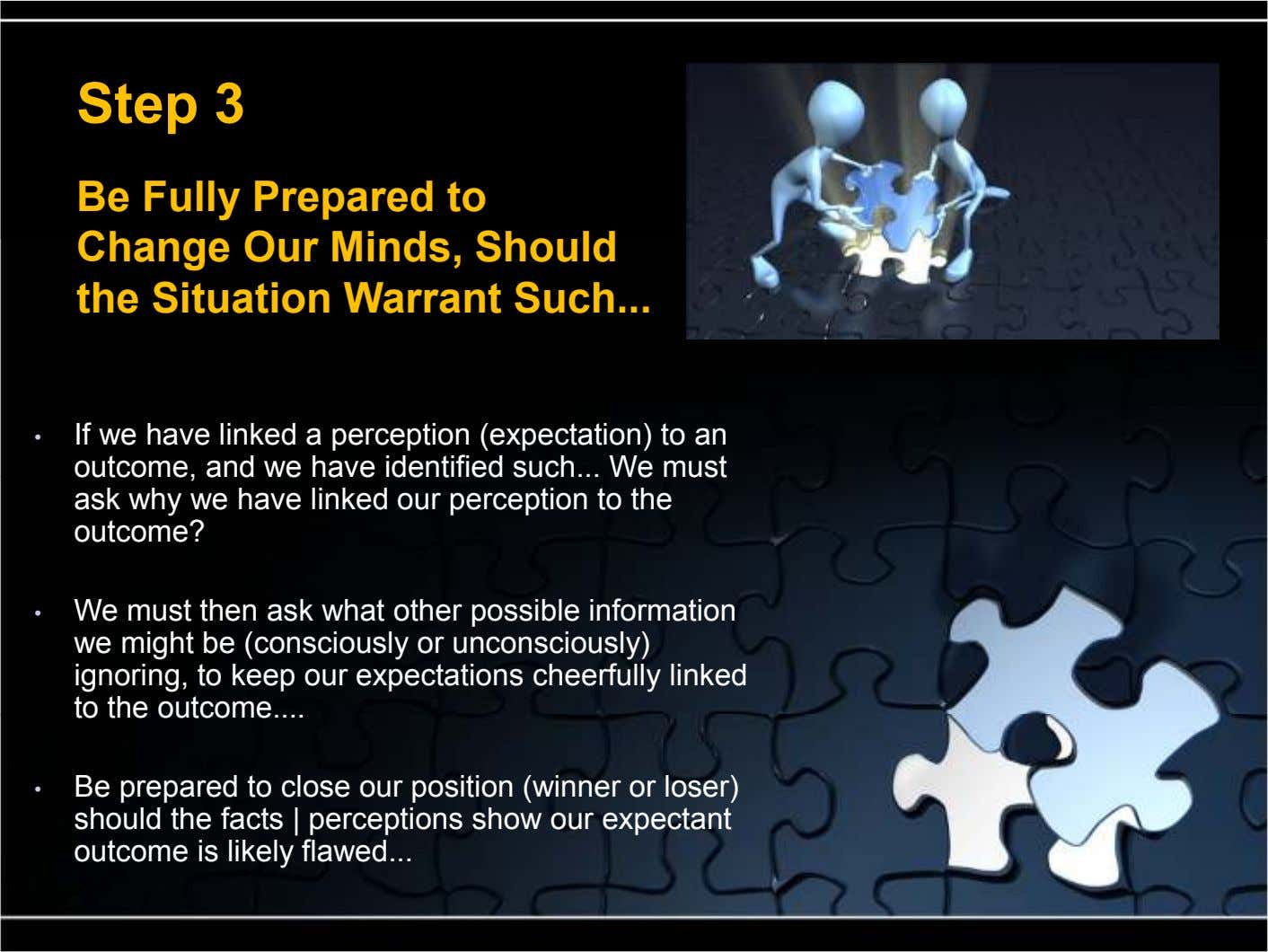 Step 3 Be Fully Prepared to Change Our Minds, Should the Situation Warrant Such ... •
