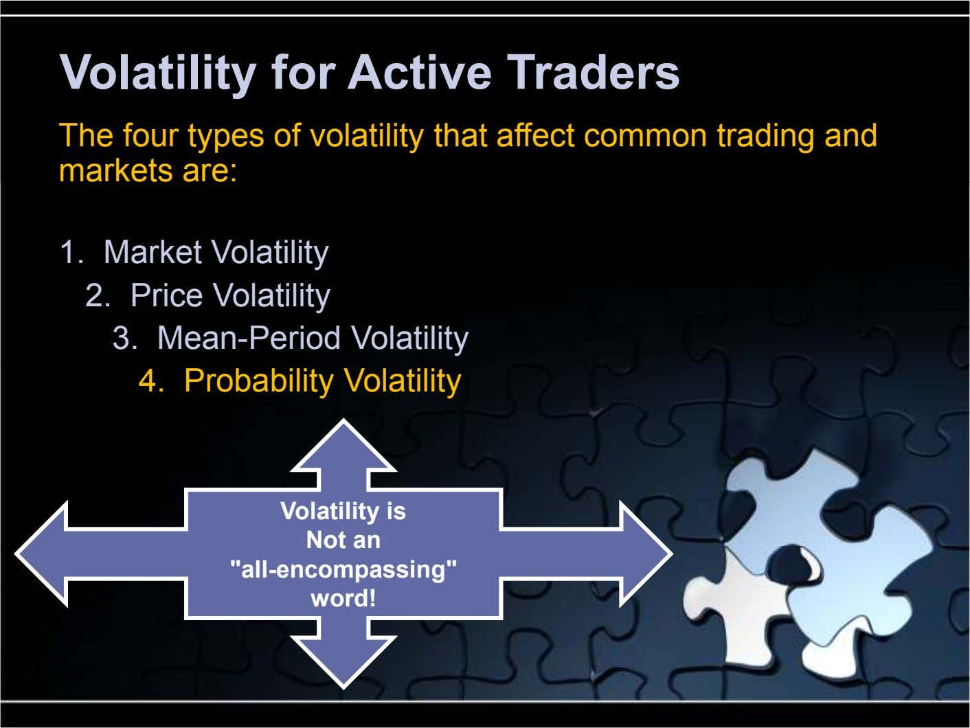 Volatility for Active Traders The four types of volatility that affect common trading and markets are: