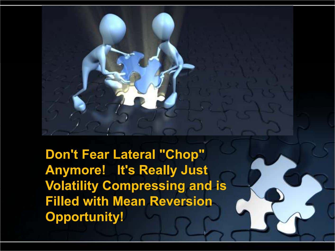 "Don't Fear Lateral ""Chop"" Anymore! It's Really Just Volatility Compressing and is Filled with Mean Reversion"