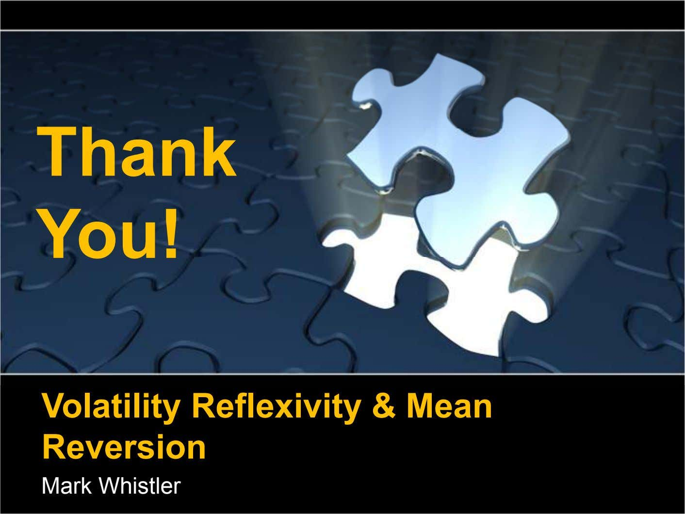 Thank You! Volatility Reflexivity & Mean Reversion Mark Whistler