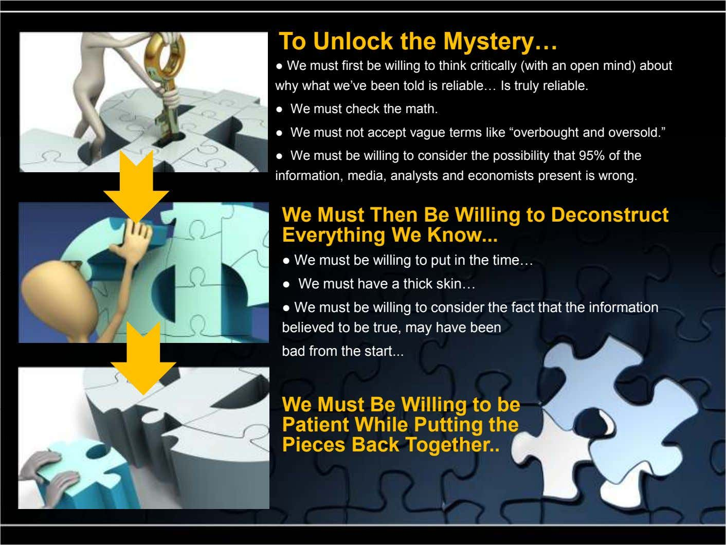 To Unlock the Mystery ● We must first be willing to think critically (with an open