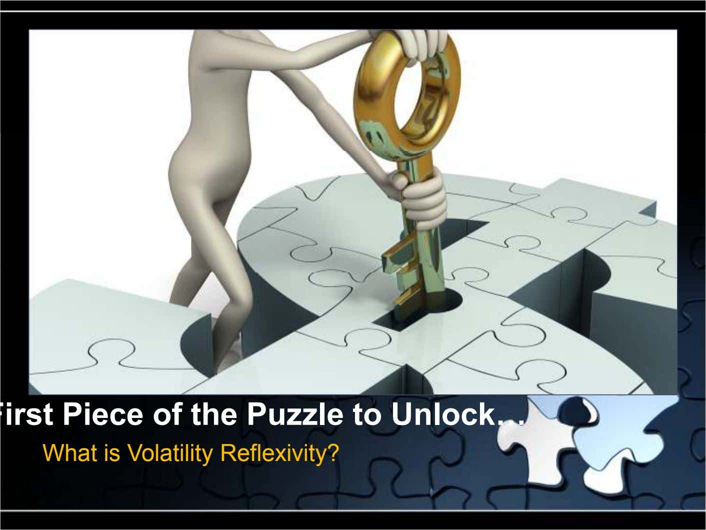 irst Piece of the Puzzle to Unlock What is Volatility Reflexivity?