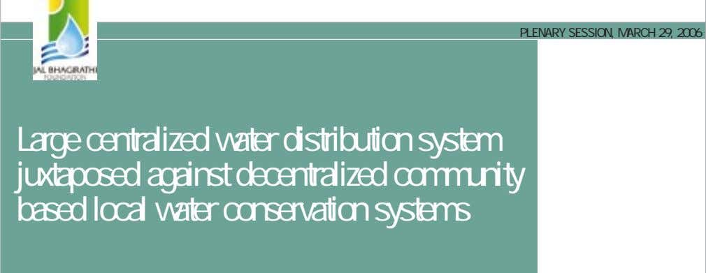 PLENARY SESSION, MARCH 29, 2006 Large centralized water distribution system juxtaposed against decentralized community