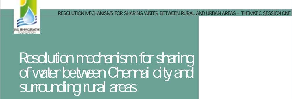 RESOLUTION MECHANISMS FOR SHARING WATER BETWEEN RURAL AND URBAN AREAS – THEMATIC SESSION ONE Resolution