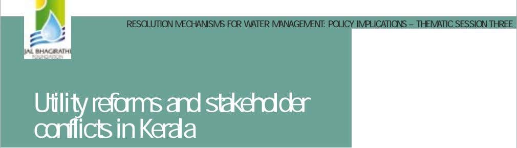RESOLUTION MECHANISMS FOR WATER MANAGEMENT: POLICY IMPLICATIONS – THEMATIC SESSION THREE Utility reforms and