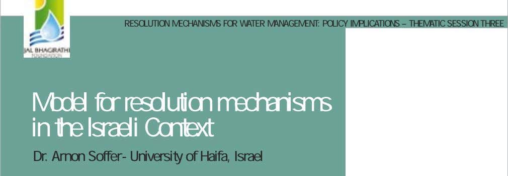 RESOLUTION MECHANISMS FOR WATER MANAGEMENT: POLICY IMPLICATIONS – THEMATIC SESSION THREE Model for resolution