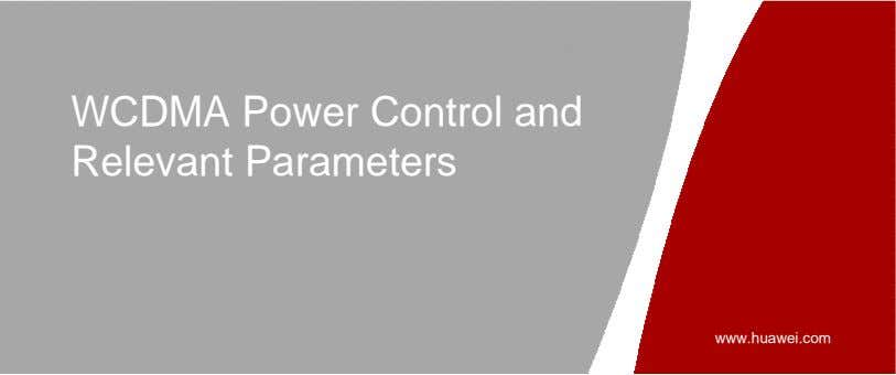 WCDMA Power Control and Relevant Parameters www.huawei.com