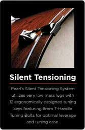 Silent Tensioning Pearl's Silent Tensioning System utilizes very low mass lugs with 12 ergonomically designed