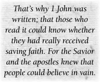 That's why 1 John was written; that those who read it could know whether they