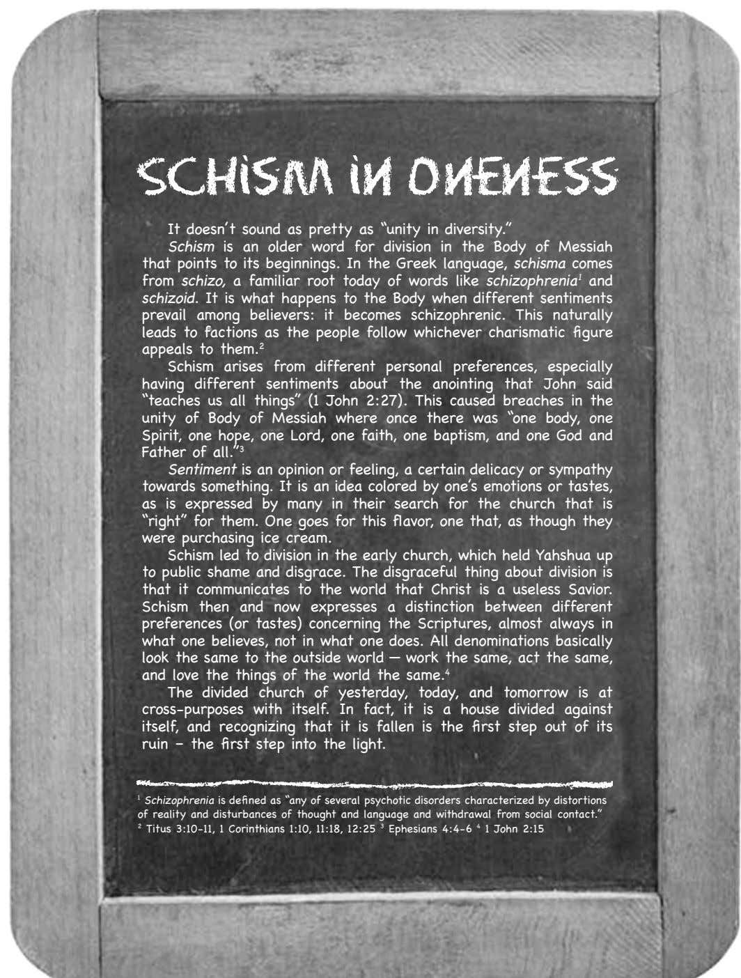 "Schism in Oneness It doesn't sound as pretty as ""unity in diversity."" Schism is an"