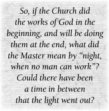 So, if the Church did the works of God in the beginning, and will be