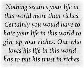 Nothing secures your life in this world more than riches. Certainly you would have to