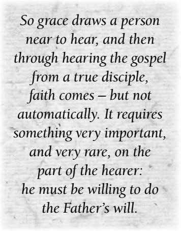 So grace draws a person near to hear, and then through hearing the gospel from