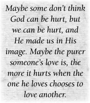 Maybe some don't think God can be hurt, but we can be hurt, and He