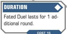 Fated Duel lasts for 1 ad- ditional round. COST 15