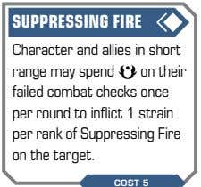 SUPPRESSING FIRE Character and allies in short range may spend a on their failed combat