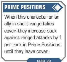 PRIME POSITIONS When this character or an ally in short range takes cover, they increase