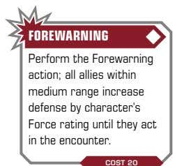 FOREWARNING Perform the Forewarning action; all allies within medium range increase defense by character's Force