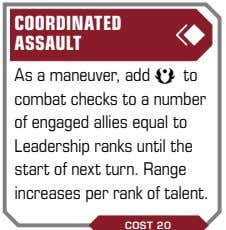 COORDINATED ASSAULT As a maneuver, add a to combat checks to a number of engaged