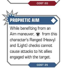 PROPHETIC AIM While benefiting from an Aim maneuver, y from this character's Ranged (Heavy) and