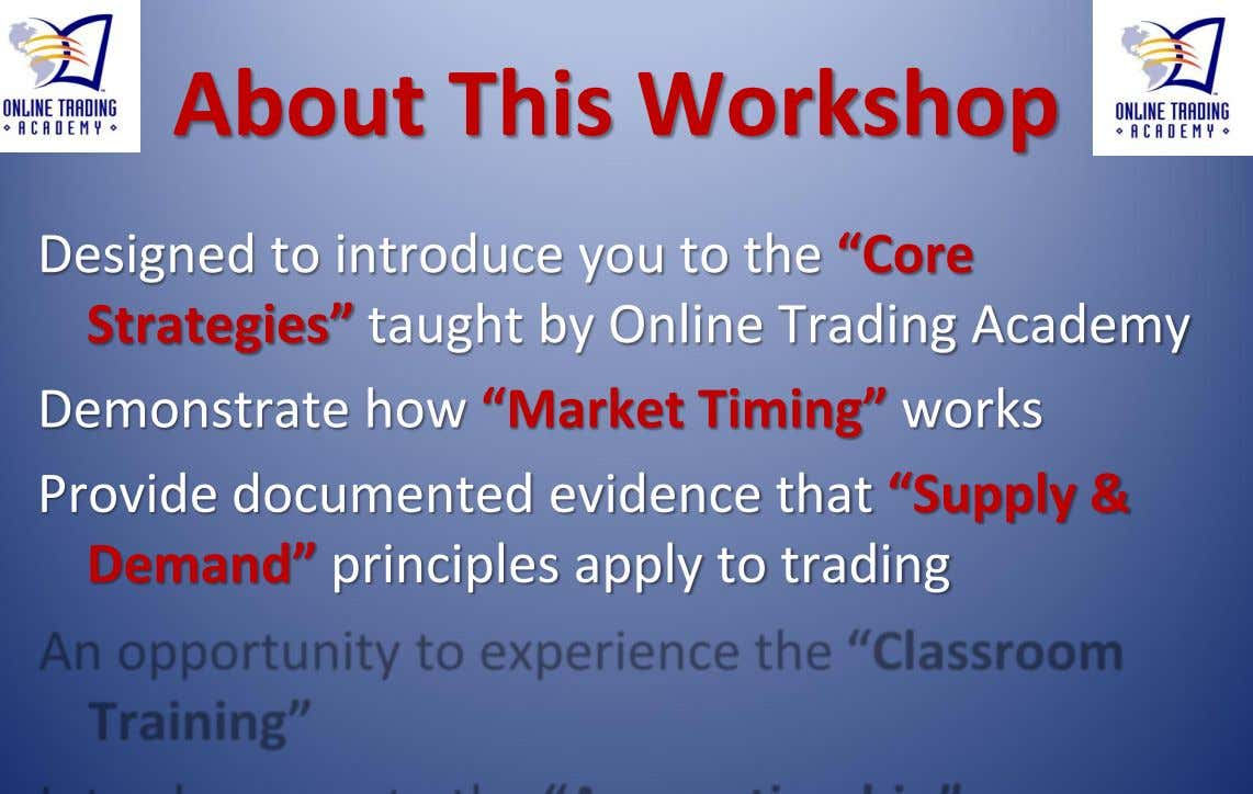 "About This Workshop Designed to introduce you to the ""Core Strategies"" taught by Online Trading"