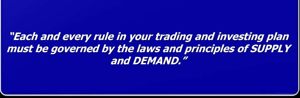 """Each and every rule in your trading and investing plan must be governed by the"