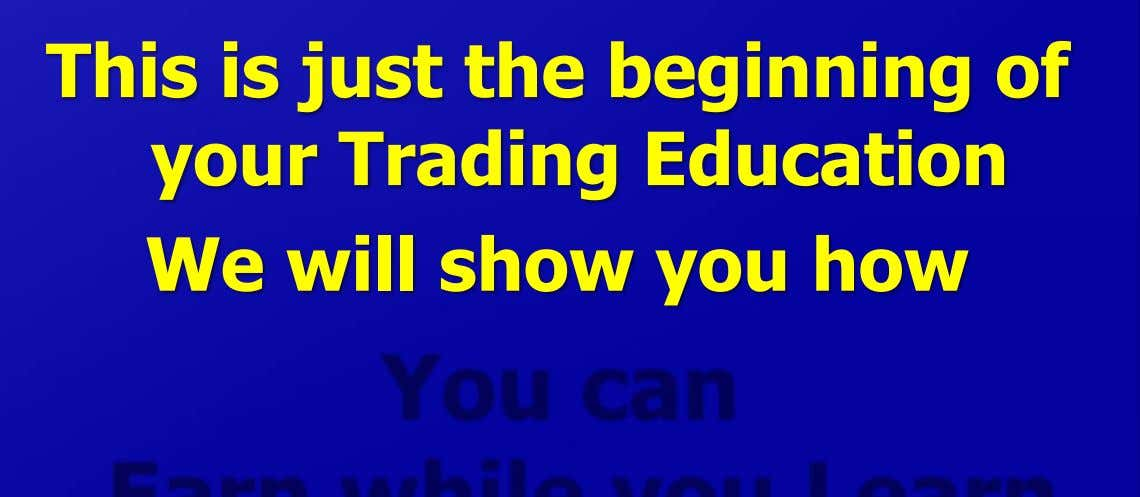 This is just the beginning of your Trading Education We will show you how