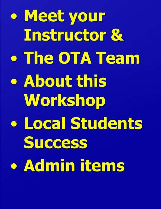 • Meet your Instructor & • The OTA Team • About this Workshop • Local