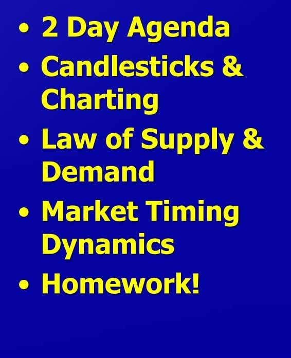• 2 Day Agenda • Candlesticks & Charting • Law of Supply & Demand •