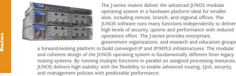 The J-series routers deliver the advanced JUNOS modular operating system in a hardware platform ideal