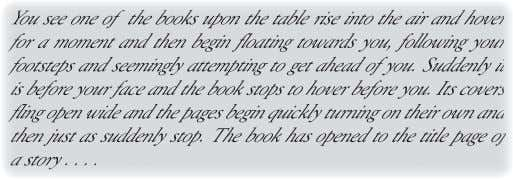 You see one of the books upon the table rise into the air and hover