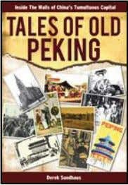 IPG Tales of Old Peking Inside the Walls of China's Tumultuous Capital Derek Sandhaus Summary A