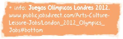 + info: Juegos Olímpicos Londres 2012. www.publicjobsdirect.com/Arts-Culture- Leisure-Jobs/London_2012_Olympics_