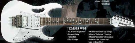 • Colors : BK (Black) WH (White) JEM555 WH • 3pc Wizard II Maple neck