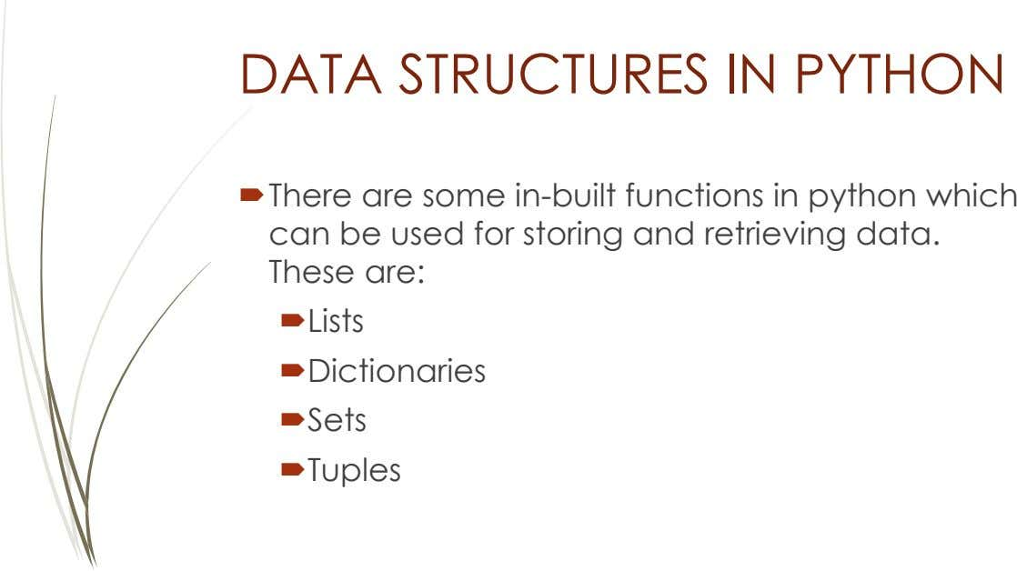 DATA STRUCTURES IN PYTHON There are some in-built functions in python which can be used for