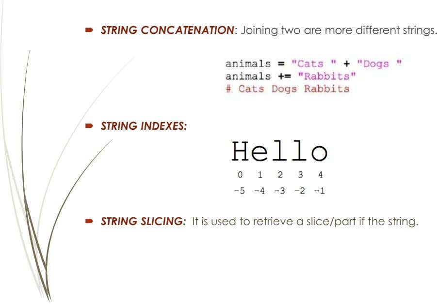  STRING CONCATENATION: Joining two are more different strings.  STRING INDEXES:  STRING SLICING: It