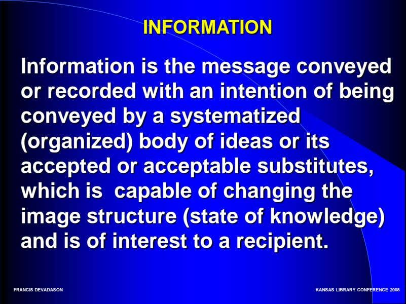 INFORMATION Information is the message conveyed or recorded with an intention of being conveyed by