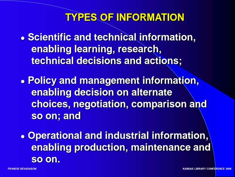 TYPES OF INFORMATION ● Scientific and technical information, enabling learning, research, technical decisions and