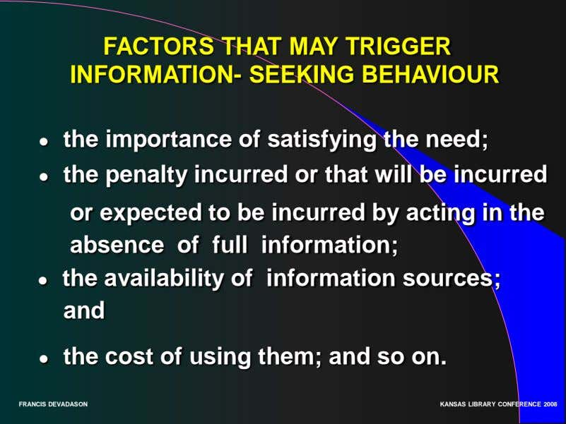 FACTORS THAT MAY TRIGGER INFORMATION- SEEKING BEHAVIOUR ● the importance of satisfying the need; ●