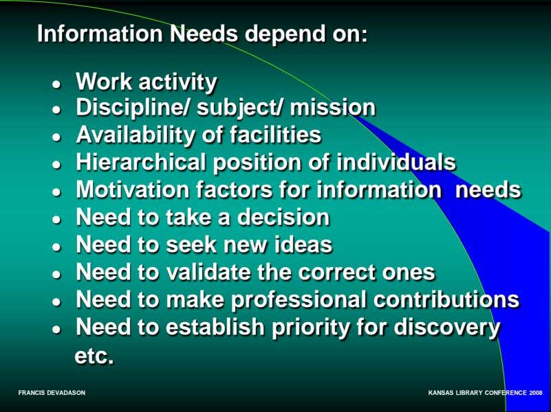 Information Needs depend on: ● Work activity ● Discipline/ subject/ mission ● Availability of facilities