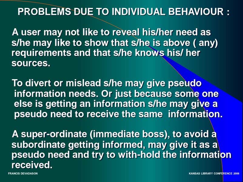 PROBLEMS DUE TO INDIVIDUAL BEHAVIOUR : A user may not like to reveal his/her need